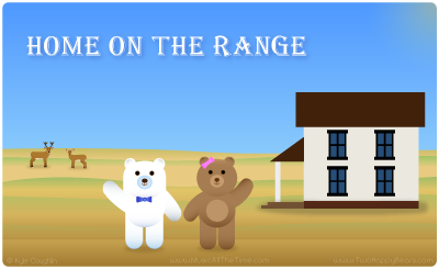 Home on the Range with the Two Happy Bears.